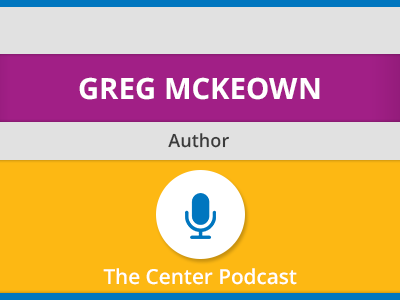 Essentialism: The Disciplined Pursuit of Less with Author Greg McKeown