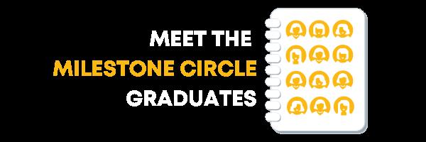 Click here to meet the Milestone Circles graduates